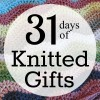 31 Days of Knitted Gifts